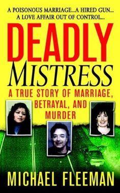Deadly Mistress: A True Story of Marriage, Betrayal and Murder (St. Martin's True Crime Library) by Michael Fleeman, http://www.amazon.com/dp/B003KVKRFY/ref=cm_sw_r_pi_dp_1tgnvb0YW6NJ5