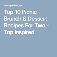 Top 10 Picnic Brunch & Dessert Recipes For Two - Top Inspired