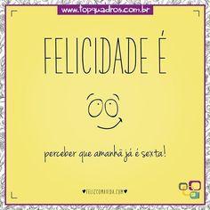 Bom Dia Quinta !! Felicidade do dia: Amanhã já é Sexta! rs.  #bomdia #quinta #amanhãésexta #feliz #dialindo #topquadros