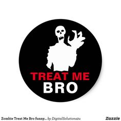 Zombie Treat Me Bro funny Halloween customizable Classic Round Sticker