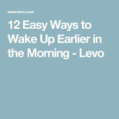 12 Easy Ways to Wake Up Earlier in the Morning - Levo