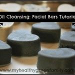 Oil Cleansing Facial Bar Tutorial: Soap-Free! | My Healthy Green Family