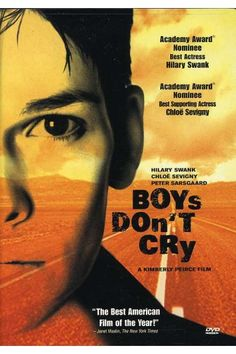 Boys Don't Cry - The story of the life of Brandon Teena, a transgendered teen who preferred life in a male identity until it was discovered he was born biologically female.
