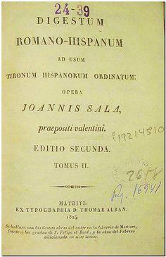 Digestum romano-hispanum ad usum tironum hispanorum ordinatum / opera Joannis Sala. - Madrid : Raimundi Verges, 1824. Tomo II.