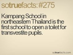 Kampang School in northeastern Thailand is the first school to open a toilet for transvestite pupils. #weird #facts #fact #sotruefacts
