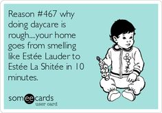 Reason #467 why doing daycare is rough....your home goes from smelling like Estée Lauder to Estée La Shitée in 10 minutes.