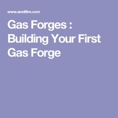 Gas Forges : Building Your First Gas Forge