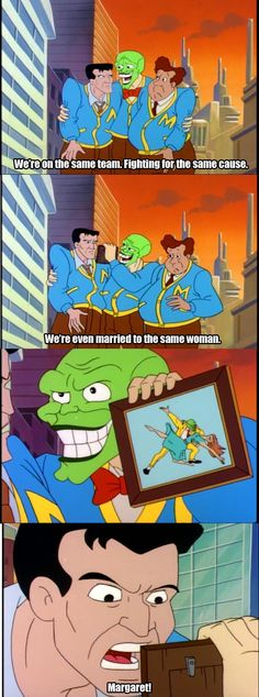 Season 1, Episode 2: The Mask Is Always Greener On The Other Side (part 2) Joke stolen from the movie…. but still a good joke.
