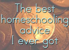 My unschooling friend gave me one terrific piece of advice that helped me rethink my approach to homeschooling.