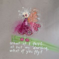 What if I fall? Oh but darling,  What if you fly?