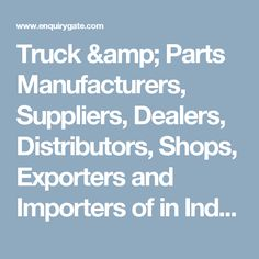 Truck & Parts Manufacturers, Suppliers, Dealers, Distributors, Shops, Exporters and Importers of in India - EnquiryGate