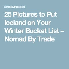25 Pictures to Put Iceland on Your Winter Bucket List – Nomad By Trade