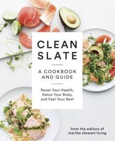 Clean Slate: A Cookbook and Guide: Reset Your Health, Detox Your Body, and Feel Your Best | From the Editors of Martha Stewart Living