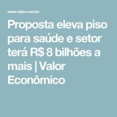Proposta eleva piso para saúde e setor terá R$ 8 bilhões a mais | Valor Econômico