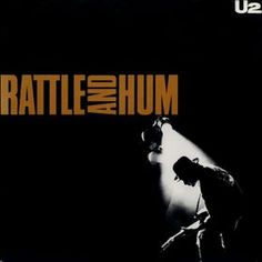 Listen to this. U2. Rattle And Hum.