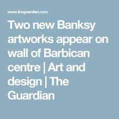 Two new Banksy artworks appear on wall of Barbican centre   Art and design   The Guardian