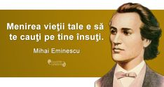 """Menirea vieţii tale e să te cauţi pe tine însuţi."" Mihai Eminescu Quotable Quotes, Motivational Quotes, Inspirational Quotes, Movie Co, Photo Quotes, Aesthetic Iphone Wallpaper, Future Tattoos, Hopeless Romantic, True Words"