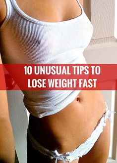 10 unusual tips to lose weight really fast