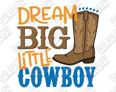 Dream Big Little Cowboy Cut File in SVG, EPS, DXF, JPEG, and PNG