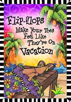 Flip Flops make your toes feel like they're on Vacation – Gifty Art – Suzy Toronto: Gifts for Women Suzy, Flip Flop Quotes, Summer Fun, Summer Time, Meaningful Quotes, Inspirational Quotes, Motivational, All Themes, Funny Cartoons