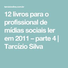 12 livros para o profissional de mídias sociais ler em 2011 – parte 4   Tarcízio Silva