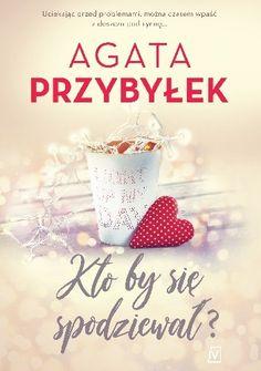 Kto by się spodziewał - Agata Przybyłek - Lubimyczytać. Humor, Tableware, Books, Literature, Natalia Oreiro, Magick, Livros, Humour, Dinnerware
