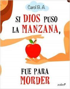 Carmen en su tinta: Reseña: Si Dios puso la manzana, fue para morder d...
