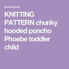 KNITTING PATTERN chunky hooded poncho Phoebe toddler child