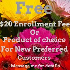 Sign up & try out our amazing products! 60 day money back guarantee, free shipping & 10% off for all preferred customers and for a limited time you will receive a free $20 Enrollment Fee or Product of your choice!! Join today!!