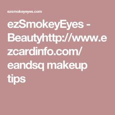 ezSmokeyEyes - Beautyhttp://www.ezcardinfo.com/ eandsq makeup tips
