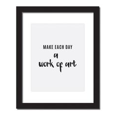 Inspirational quote print 'Make each day a work of art'