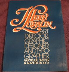 Herb Lubalin: Art Director, Graphic Designer & Typographer by Gertrude Snyder and Alan Peckolick,http://www.amazon.com/dp/0847808807/ref=cm_sw_r_pi_dp_t5IGsb1S0Q4GP4E3