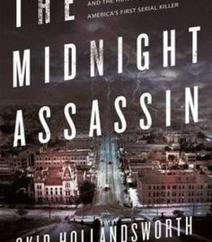 The Midnight Assassin: Panic Scandal And The Hunt For America'S First Serial Killer PDF