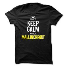 Last chance - I Cant Keep Calm, I Work At MALLINCKRODT T Shirt, Hoodie, Sweatshirt