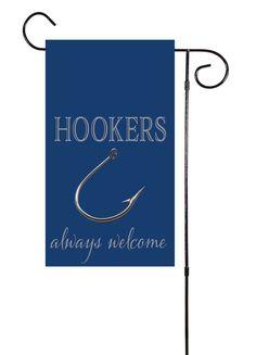 Hookers Always Welcome - Fishing Garden Flag