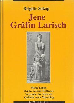 JENE GRÄFIN LARISCH Vertraute der Kaiserin Verfemte nach Mayerling von B. Sokop