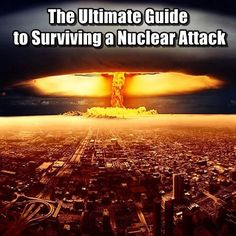 The Ultimate Guide to Surviving a Nuclear Attack