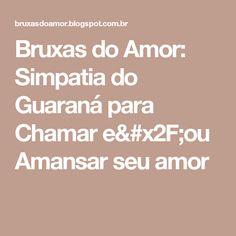 Bruxas do Amor: Simpatia do Guaraná para Chamar e/ou Amansar seu amor