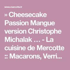 » Cheesecake Passion Mangue version Christophe Michalak … - La cuisine de Mercotte :: Macarons, Verrines, … et chocolat