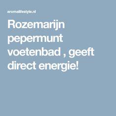 Rozemarijn pepermunt voetenbad , geeft direct energie!