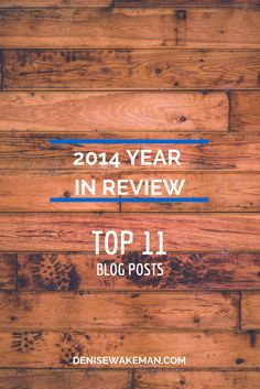 2014 Year in Review - Top 11 Blog Posts on DeniseWakeman.com