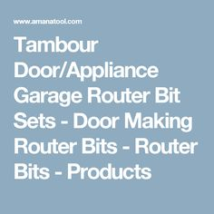 Tambour Door/Appliance Garage Router Bit Sets - Door Making Router Bits - Router Bits - Products