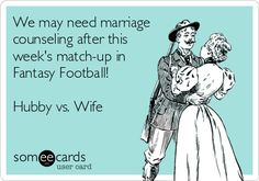 We may need marriage counseling after this week's match-up in Fantasy Football! Hubby vs. Wife.