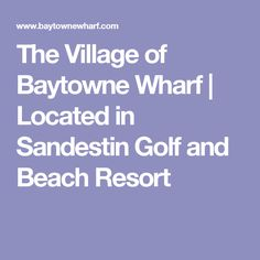 The Village of Baytowne Wharf | Located in Sandestin Golf and Beach Resort