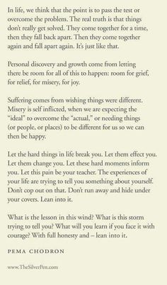 Pema Chodron.  Everything is a teacher and is there so your soul can grow.