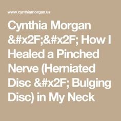 Cynthia Morgan // How I Healed a Pinched Nerve (Herniated Disc / Bulging Disc) in My Neck