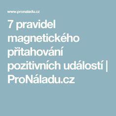 7 pravidel magnetického přitahování pozitivních událostí | ProNáladu.cz Better Day, Feng Shui, Psychology