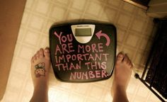 YOU are more important than this number. Be happy with your Body.