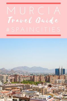 The best things to eat, see and do in Murcia - all packed into one bumper city guide | Spain