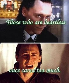 those who are heartless once cared too much.. sad loki quotes </3
